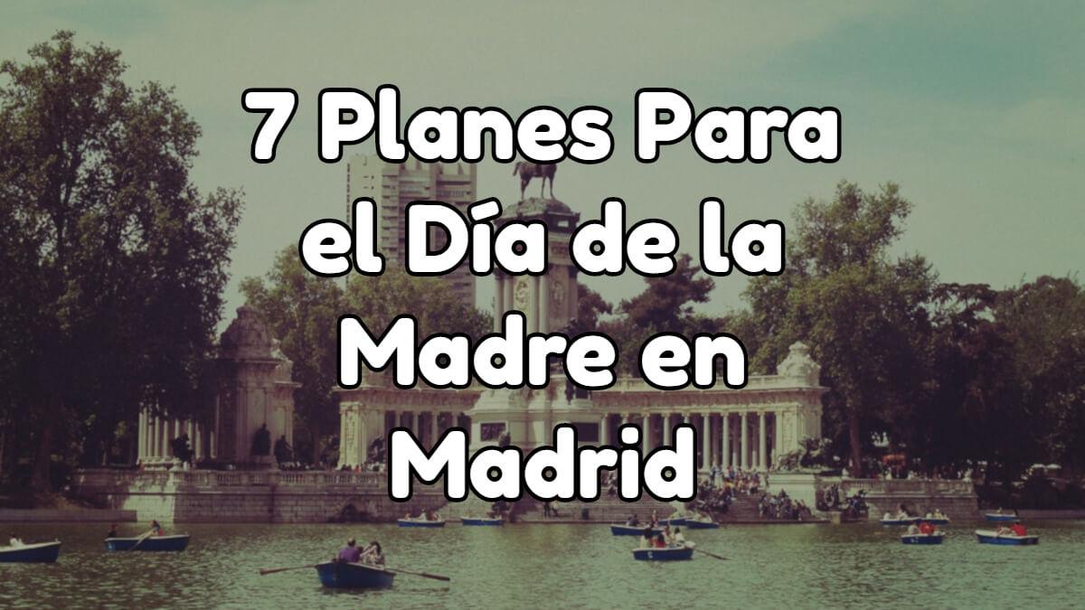 7 planes diferentes para disfrutar del día de la madre en Madrid