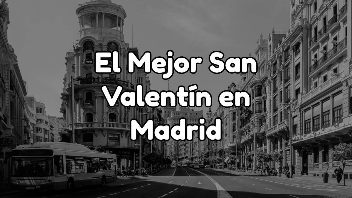 Ideas para disfrutar de San Valentín en Madrid